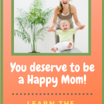 How to Be Happy as a Mom